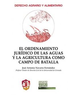 El ordenamiento jurídico de las aguas y la agricultura como campo de batalla