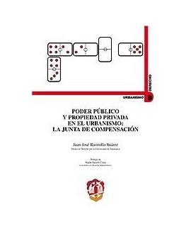 Poder público y propiedad privada en el urbanismo La Junta de Compensación