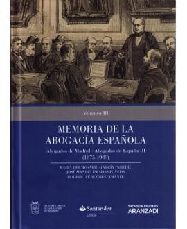 Memoria de la Abogacía Española: Abogados de Madrid Abogados de España. Volumen III