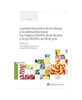 La protección jurídica de la infancia y la adolescencia tras la Ley Orgánica 8/2015, de 22 de julio...